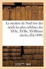 Le Mystere de Noel Tire Des Noels Les Plus Celebres Des Xvie, Xviie, Xviiieme Siecles