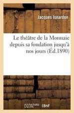 Le Theatre de La Monnaie Depuis Sa Fondation Jusqu'a Nos Jours