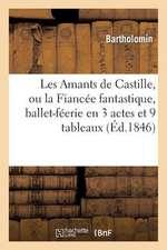 Les Amants de Castille, Ou La Fiancee Fantastique, Ballet-Feerie En 3 Actes Et 9 Tableaux