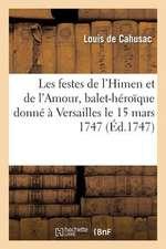 Les Festes de L'Himen Et de L'Amour, Balet-Heroique Donne a Versailles Le 15 Mars 1747