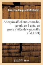 Arlequin Afficheur, Comedie-Parade En 1 Acte, En Prose Melee de Vaudeville (Ed.1794)