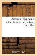Arlequin Polypheme, Jetant La Pierre Aux Artistes