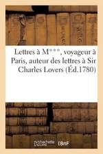 Lettres A M***, Voyageur a Paris, Auteur Des Lettres a Sir Charles Lovers