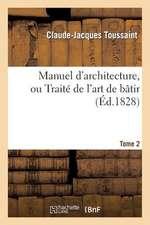 Manuel D'Architecture, Ou Traite de L'Art de Batir. T. 2
