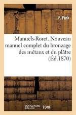 Manuels-Roret. Nouveau Manuel Complet Du Bronzage Des Metaux Et Du Platre