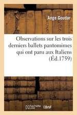 Observations Sur Les Trois Derniers Ballets Pantomimes Qui Ont Paru Aux Italiens Aux Francois