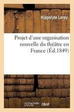 Projet D'Une Organisation Nouvelle Du Theatre En France