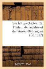 Sur Les Spectacles. Par L'Auteur de Podalire Et de L'Aristenete Francais