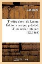 Theatre Choisi de Racine. Edition Classique Precedee D'Une Notice Litteraire, Par F. Estienne