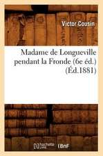 Madame de Longueville Pendant La Fronde (6e Ed.) (Ed.1881)