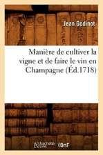 Maniere de Cultiver La Vigne Et de Faire Le Vin En Champagne,
