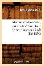Manuel D'Astronomie, Ou Traite Elementaire de Cette Science (3 Ed) (Ed.1830)