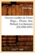 Oeuvres Inedites de Victor Hugo.... Drame. Amy Robsart. Les Jumeaux (Ed.1888-1891):  Lettres Et Poesies (Nouvelle Edition) (Ed.1855)