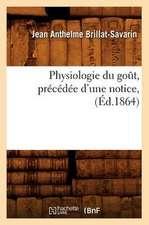 Physiologie Du Got, Precedee D'Une Notice, (Ed.1864):  Recueil Pratique de Divers Procedes de Tirage (Ed.1869)