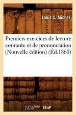 Premiers Exercices de Lecture Courante Et de Prononciation (Nouvelle Edition) (Ed.1860)