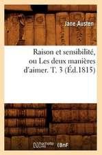 Raison Et Sensibilite, Ou Les Deux Manieres D'Aimer. T. 3 (Ed.1815)