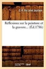 Reflexions Sur La Peinture Et La Gravure...