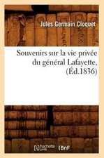 Souvenirs Sur La Vie Privee Du General Lafayette, (Ed.1836)