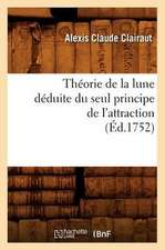 Theorie de La Lune Deduite Du Seul Principe de L'Attraction (Ed.1752)