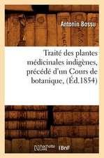 Traite Des Plantes Medicinales Indigenes, Precede D'Un Cours de Botanique, (Ed.1854)