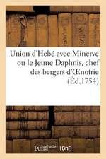 Union D'Hebe Avec Minerve Ou Le Jeune Daphnis, Chef Des Bergers D'Oenotrie.* Pastorale Heroique