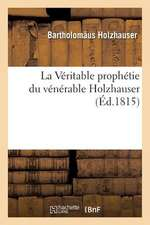 La Veritable Prophetie Du Venerable Holzhauser, Ou Le Retablissement Des Papes a Rome