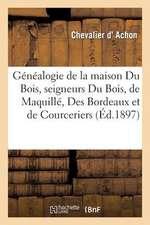 Genealogie de La Maison Du Bois, Seigneurs Du Bois, de Maquille, Des Bordeaux Et de Courceriers