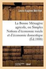 La Bonne Menagere Agricole, Ou Simples Notions D'Economie Rurale Et D'Economie Domestique