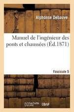 Manuel de L'Ingenieur Des Ponts Et Chaussees. Fascicule 5