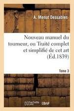 Nouveau Manuel Du Tourneur, Ou Traite Complet Et Simplifie de CET Art. Tome 3