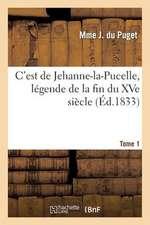 C Est de Jehanne-La-Pucelle, Legende de La Fin Du Xve Siecle. Tome 1