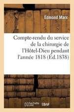Compte-Rendu Du Service de La Chirurgie de L Hotel-Dieu Pendant L Annee 1818