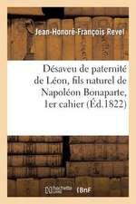 Desaveu de Paternite de Leon, Fils Naturel de Napoleon Bonaparte, 1er Cahier