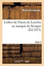 Lettres de Ninon de Lenclos Au Marquis de Sevigne. Tome 2