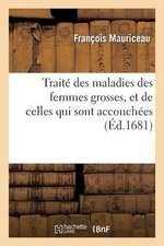Traite Des Maladies Des Femmes Grosses, Et de Celles Qui Sont Accouchees; Enseignant La Bonne