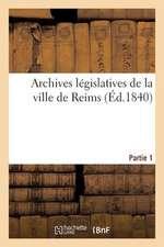 Archives Legislatives de La Ville de Reims. Partie 1