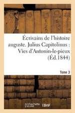 Ecrivains de L'Histoire Auguste. Tome 3. Julius Capitolinus