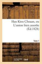 Hau Kiou Choaan, Ou L'Union Bien Assortie. Tome 1