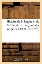 Histoire de La Langue Et de La Litterature Francaise, Des Origines a 1900