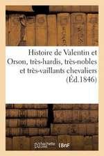 Histoire de Valentin Et Orson, Tres-Hardis, Tres-Nobles Et Tres-Vaillants Chevaliers