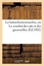 La Batrachomyomachie, Ou Le Combat Des Rats Et Des Grenouilles