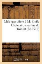 Melanges Offerts A M. Emile Chatelain, Membre de L'Institut, Directeur-Adjoint A L'Ecole Pratique