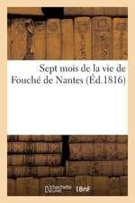 Sept Mois de La Vie de Fouche de Nantes