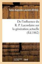 de L'Influence Du R. P. Lacordaire Sur La Generation Actuelle