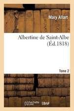 Albertine de Saint-Albe. Tome 2