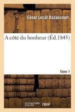 A Cote Du Bonheur. T. 1