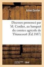 Discours Prononce Par M. Cordier, Au Banquet Du Comice Agricole de Thiaucourt, Le 11 Septembre 1887