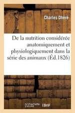 de La Nutrition Consideree Anatomiquement Et Physiologiquement Dans La Serie Des Animaux