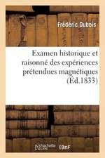 Examen Historique Et Raisonne Des Experiences Pretendues Magnetiques Faites Par La Commission:  Pour Servir A L'Histo