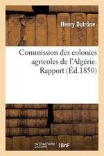 Commission Des Colonies Agricoles de L'Algerie. Rapport